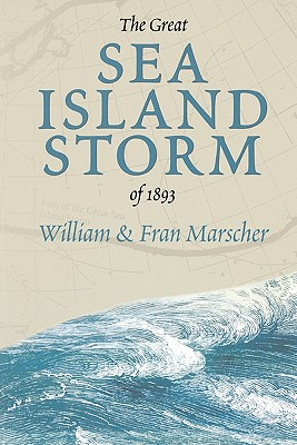 The Great Sea Island Storm of 1893 - Marscher, Bill, and Marscher, Fran
