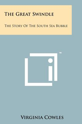 The Great Swindle: The Story of the South Sea Bubble - Cowles, Virginia
