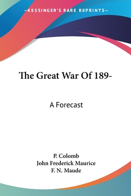 The Great War of 189-: A Forecast - Colomb, P, and Maurice, John Frederick