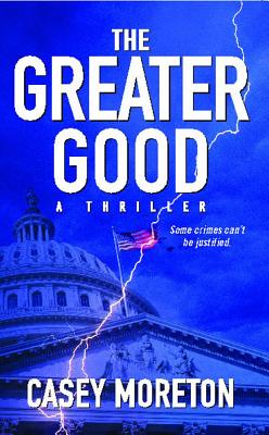 The Greater Good: A Thriller - Moreton, Casey