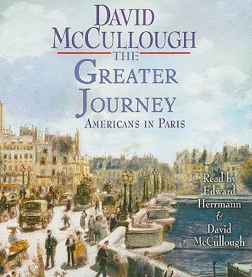 The Greater Journey: Americans in Paris - McCullough, David (Read by), and Herrmann, Edward (Read by)