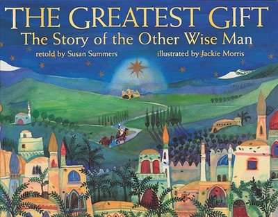 The Greatest Gift: The Story of the Other Wise Man - Summers, Susan (Retold by)