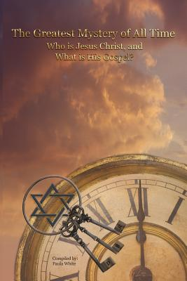 The Greatest Mystery of All Time (small text): Who is Jesus Christ, and What is his Gospel? - White, Paula (Compiled by), and Segraves, Daniel (Contributions by)