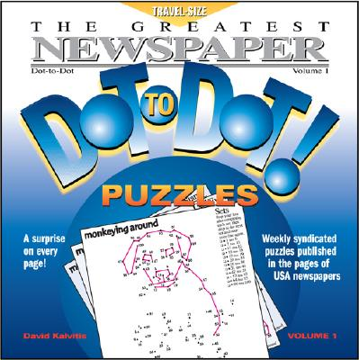 The Greatest Newspaper Dot-To-Dot Puzzles, Vol. 1 - Kalvitis, David