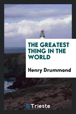 The Greatest Thing in the World - Drummond, Henry