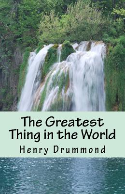 The Greatest Thing in the World - Drummond, Henry, and Wiggins, Dr Aleathea R (Introduction by)