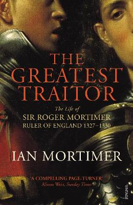 The Greatest Traitor: The Life of Sir Roger Mortimer, Ruler of England 1327-1330 - Mortimer, Ian