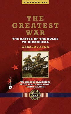 The Greatest War: Battle of the Bulge to Hiroshima v. 3 - Astor, Gerald