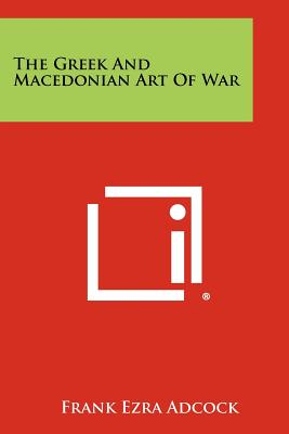 The Greek and Macedonian Art of War - Adcock, Frank Ezra, Sir