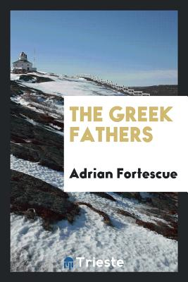 The Greek Fathers - Fortescue, Adrian