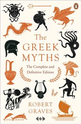 The Greek Myths: The Complete and Definitive Edition - Graves, Robert