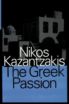 The Greek Passion - Kazantzakis, Nikos