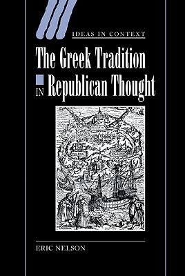 The Greek Tradition in Republican Thought - Nelson, Eric