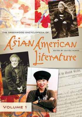 The Greenwood Encyclopedia of Asian American Literature: Volume One: A-G - Huang, Guiyou, Professor (Editor)