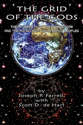 The Grid of the Gods: The Aftermath of the Cosmic War and the Physics of the Pyramid Peoples - Farrell, Joseph P