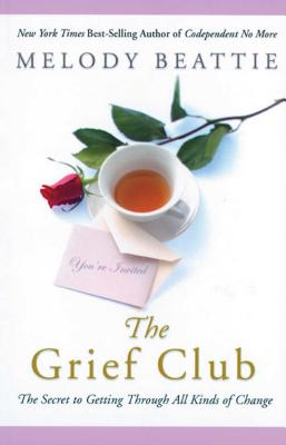 The Grief Club: The Secret to Getting Through All Kinds of Change - Beattie, Melody
