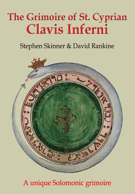 The Grimoire of St Cyprian: Clavis Inferni - Skinner, Stephen, Dr., and Rankine, David (Editor), and Cyprian, St