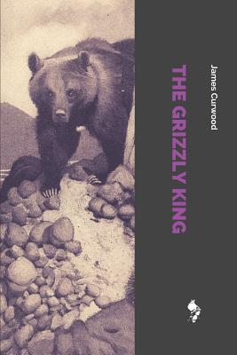 The Grizzly King - Curwood, James