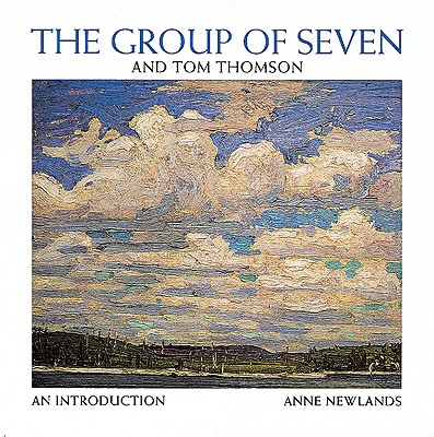 The Group of Seven and Tom Thomson: An Introduction - Newlands, Anne