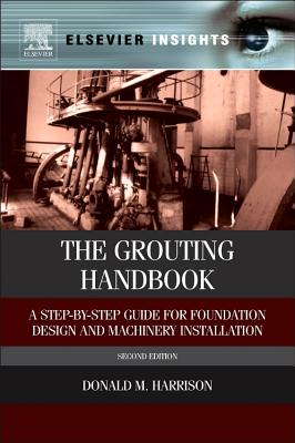 The Grouting Handbook: A Step-By-Step Guide for Foundation Design and Machinery Installation - Harrison, Donald M