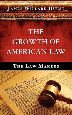 The Growth of American Law - Hurst, James Willard