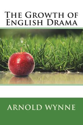 The Growth of English Drama - Wynne, Arnold