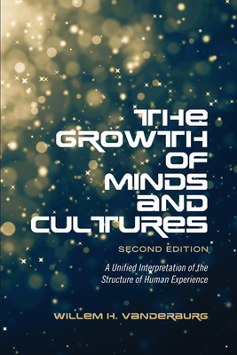 The Growth of Minds and Culture: A Unified Interpretation of the Structure of Human Experience, Second Edition - Vanderburg, Willem H
