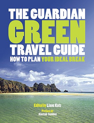 The Guardian Green Travel Guide - Katz, Lian (Editor), and Sawday, Alastair (Preface by)