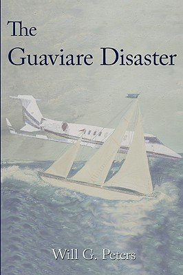 The Guaviare Disaster - Peters, Will G