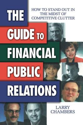 The Guide to Financial Public Relations - Chambers, Larry