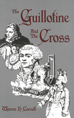 The Guillotine and the Cross - Carroll, Warren H