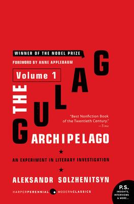 The Gulag Archipelago, 1918-1956: Volume 1: An Experiment in Literary Investigation - Solzhenitsyn, Aleksandr I