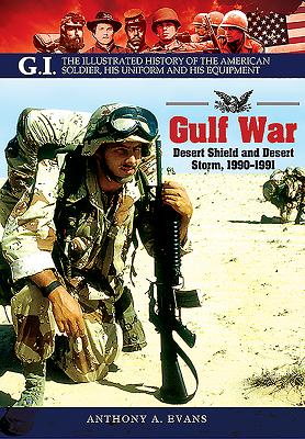 The Gulf War: Desert Shield and Desert Storm, 1990-1991 - Evans, Anthony A.