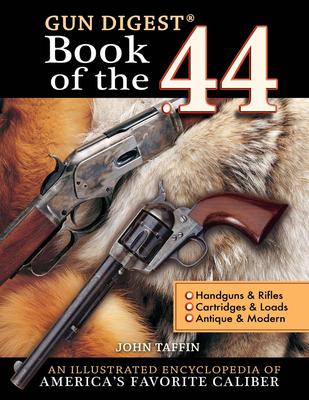 The Gun Digest Book of the .44 - Taffin, John