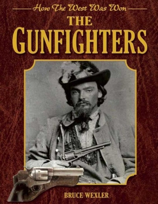 The Gunfighters: How the West Was Won - Wexler, Bruce