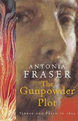 The Gunpowder Plot: Terror And Faith In 1605 - Fraser, Antonia, Lady