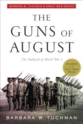 The Guns of August - Tuchman, Barbara Wertheim (Preface by), and Massie, Robert K (Foreword by)