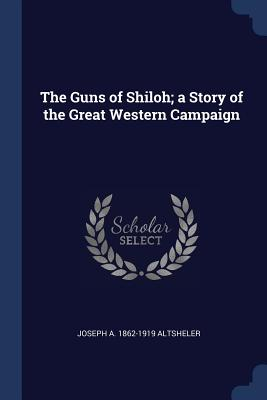 The Guns of Shiloh; A Story of the Great Western Campaign - Altsheler, Joseph A 1862-1919