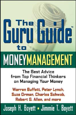 The Guru Guide to Money Management: The Best Advice from Top Financial Thinkers on Managing Your Money - Boyett, Joseph H, PhD, and Boyett, Jimmie T