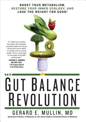 The Gut Balance Revolution: Boost Your Metabolism, Restore Your Inner Ecology, and Lose the Weight for Good! - Mullin, Gerard E, MD