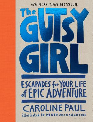 The Gutsy Girl: Escapades for Your Life of Epic Adventure - Paul, Caroline