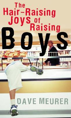 The Hair-Raising Joys of Raising Boys - Meurer, Dave