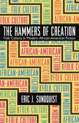 The Hammers of Creation: Folk Culture in Modern African-American Fiction - Sundquist, Eric J