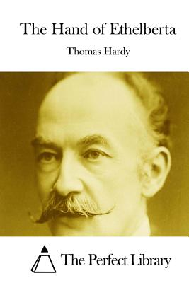 The Hand of Ethelberta - Hardy, Thomas, and The Perfect Library (Editor)