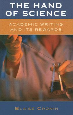 The Hand of Science: Academic Writing and Its Rewards - Cronin, Blaise