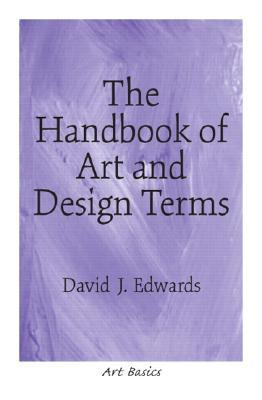 The Handbook of Art and Design Terms - Edwards, David J, Dr.