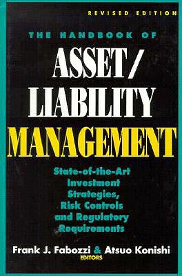 The Handbook of Asset/Liability Management: State-Of-Art Investment Strategies, Risk Controls and Regulatory Required - Fabozzi, Frank J, Ph.D., CFA, CPA, and Eabozzi, Frank J, and Konishi, Atuso