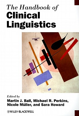 The Handbook of Clinical Linguistics - Ball, Martin J. (Editor), and Perkins, Michael (Editor), and Muller, Nicole (Editor)