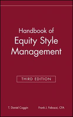 The Handbook of Equity Style Management - Coggin, T. Daniel (Editor), and Fabozzi, Frank J. (Editor)