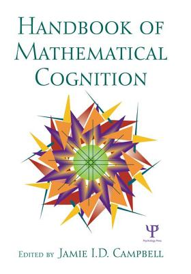 The Handbook of Mathematical Cognition - Campbell, Jamie I. D.
